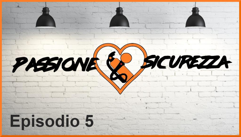 Passione Sicurezza Episodio 5